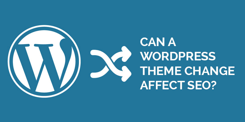 Can-A-WordPress-Theme-Change-Affect-SEO