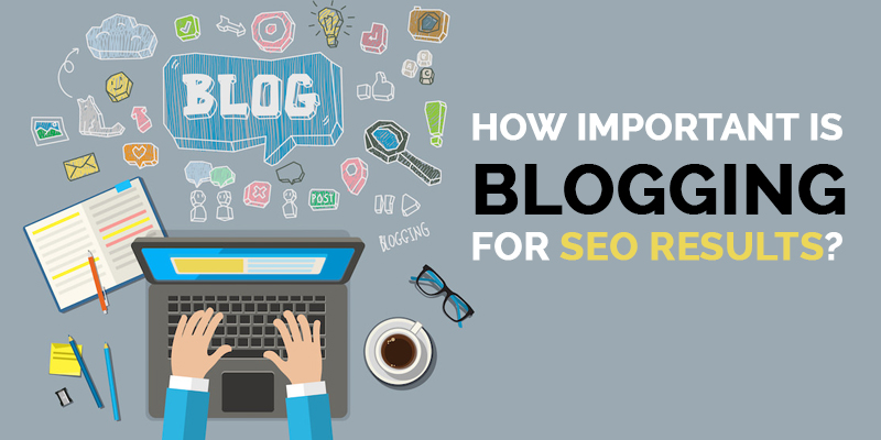 How-Important-Is-Blogging-For-SEO-Results