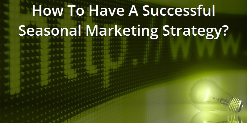 how-to-have-a-successful-seasonal-marketing-strategy
