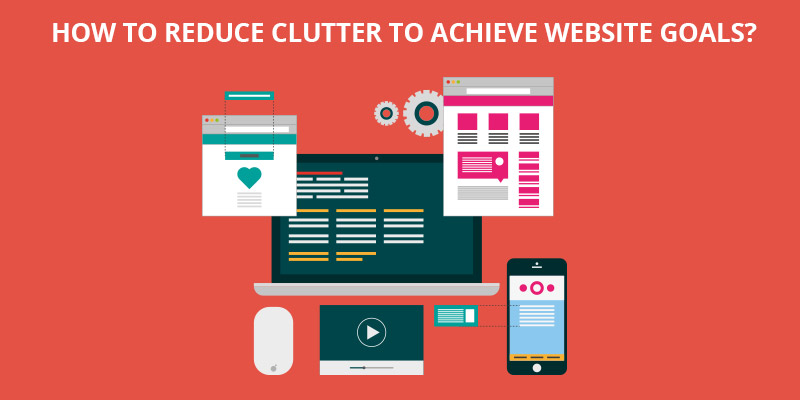 How-to-Reduce-Clutter-To-Achieve-Website-Goals