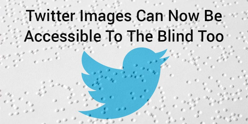 Twitter-Images-Can-Now-Be-Accessible-To-The-Blind-Too