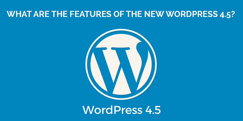 What-Are-The-Features-Of-The-New-WordPress-4.5
